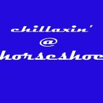 CHILLAXIN' AT HORSESHOE
