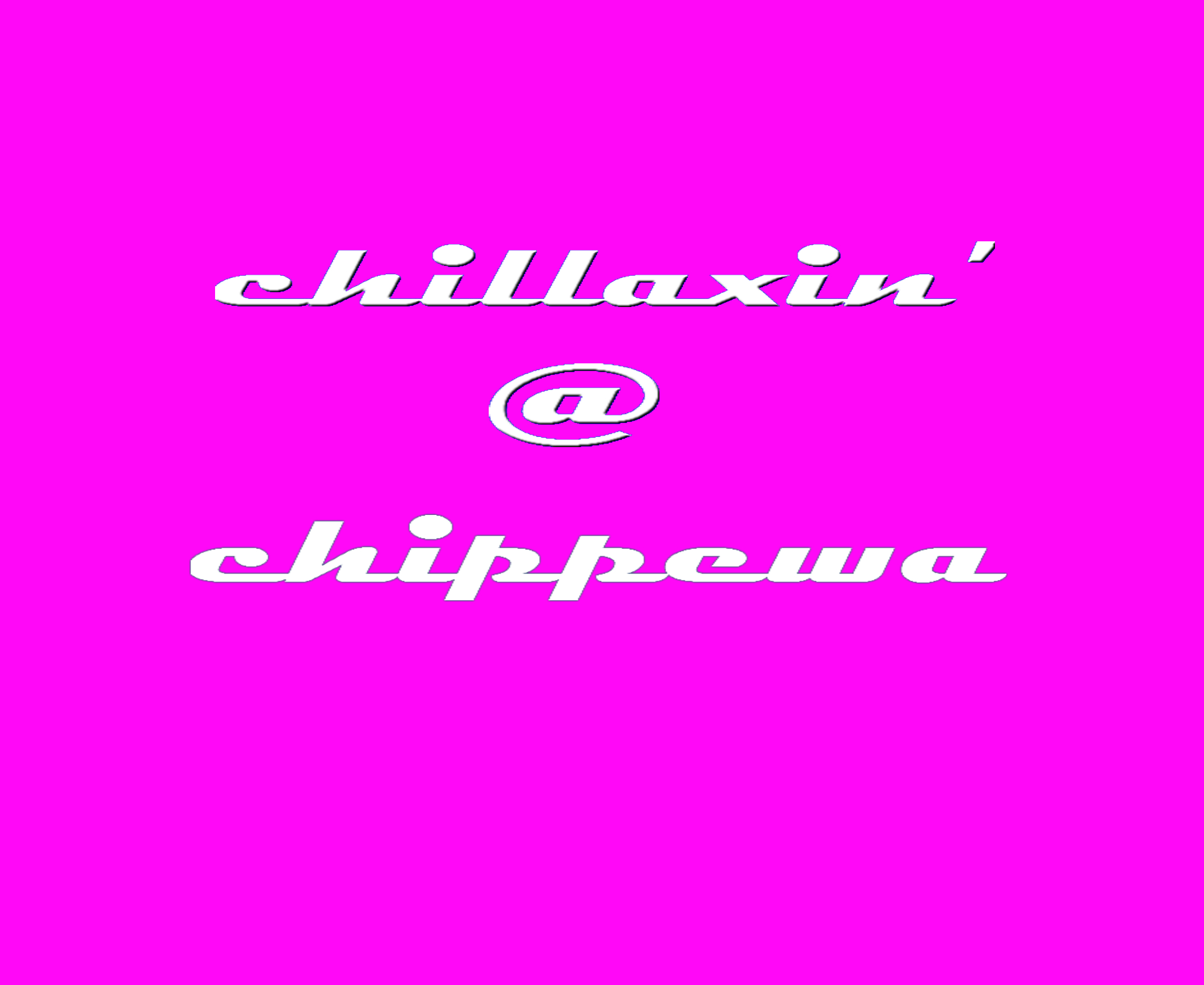 CHILLAXIN' AT CHIPPEWA