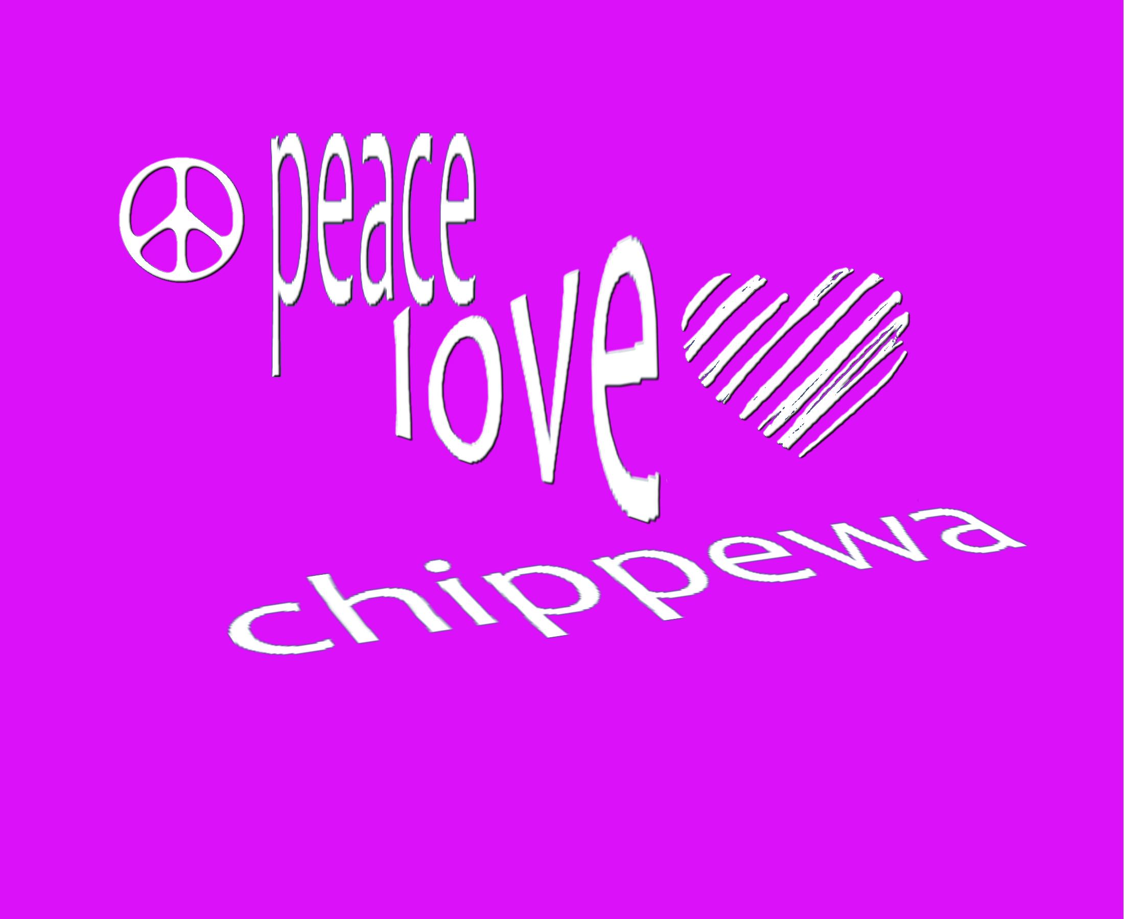 PEACE...LOVE...CHIPPEWA (2)