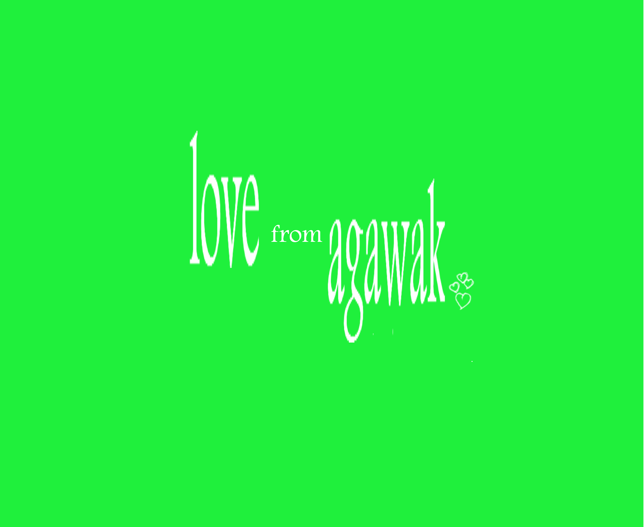 LOVE FROM AGAWAK