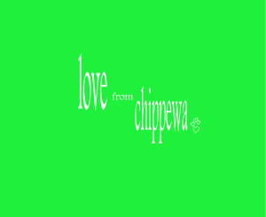 LOVE FROM CHIPPEWA (1)