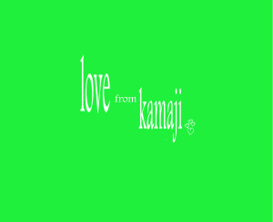 LOVE FROM KAMAJI