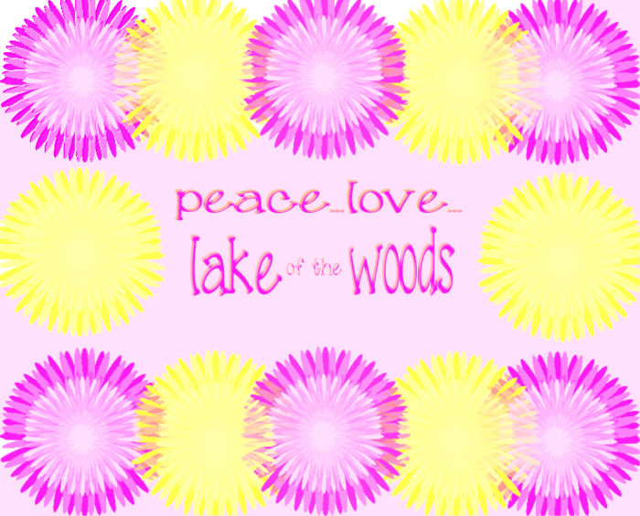 PEACE...LOVE...LAKE OF THE WOODS